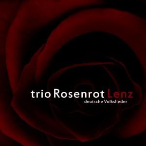 trio Rosenrot  Lenz - deutsche Volkslieder