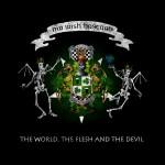 Mr. Irish Bastard - The World, The Flesh & The Devil