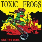 Toxic Frogs - Kill the Devil