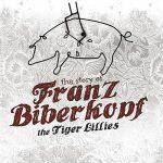 The Tiger Lillies – The Story of Franz Bieberkopf