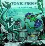 Toxic Frogs - The Mermaid's Song (2017)