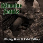 Kilmaine Saints - Whiskey Blues & Faded Tattoos (2017)
