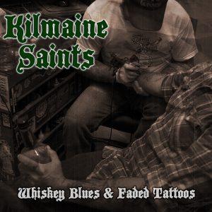 Kilmaine Saints - Whiskey Blues & Faded Tattoos (2017)